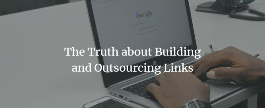 The Truth About Outsourcing Link Building