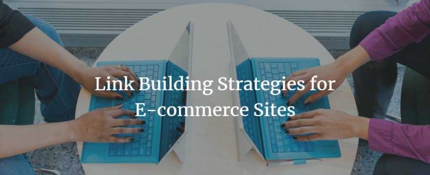 Link Building Strategies for E-commerce Sites