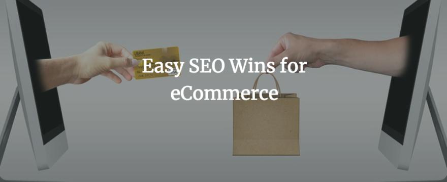 4 Easy SEO Wins for E-commerce Websites