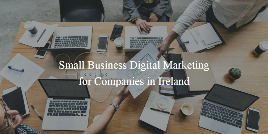 Small Business Digital Marketing for Companies in Ireland