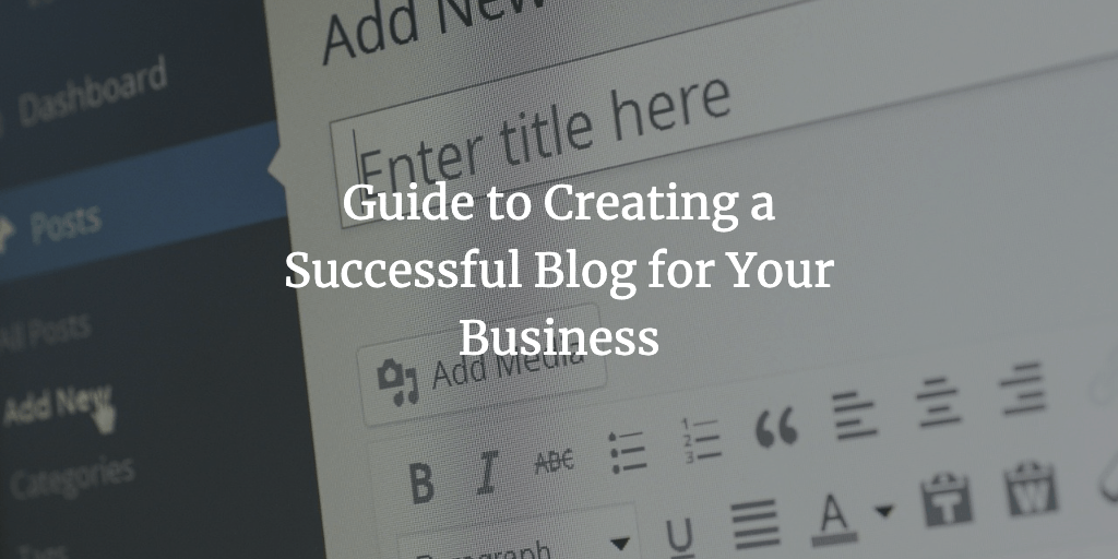 Guide to Creating a Successful Blog for Your Business